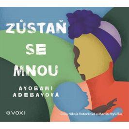 Zůstaň se mnou (audiokniha) | Martin Myšička, Ayobami Adebayo, Olga Walló, Nikola Votočková