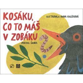 Kosáku, co to máš v zobáku? | Michal Šanda, Anna Kulíčková
