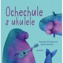 Ochechule s ukulele | Daniela Fischerová, Jakub Kouřil
