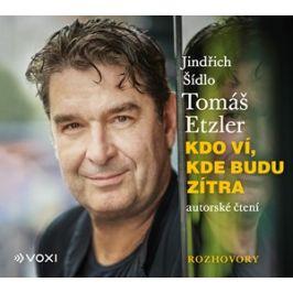 Kdo ví, kde budu zítra (audiokniha) | Tomáš Etzler, Tomáš Etzler, Jindřich Šídlo, Jindřich Šídlo