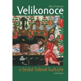 Velikonoce v české lidové kultuře | Frolcová Věra, Říčná Magdalena