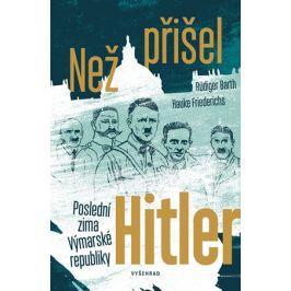 Než přišel Hitler | Rüdiger Barth, Hauke Friederichs, Tereza Jůzová