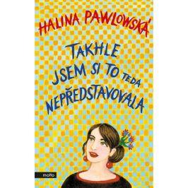 Takhle jsem si to teda nepředstavovala   Halina Pawlowská