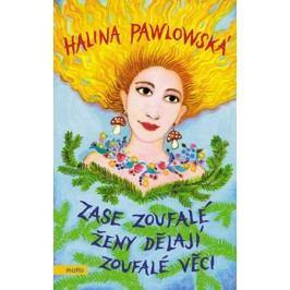 Zase zoufalé ženy dělají zoufalé věci | Halina Pawlowská