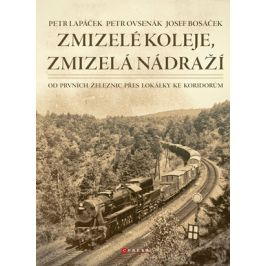 Zmizelé koleje, zmizelá nádraží | Petr Lapáček, Petr Ovsenák, Josef Bosáček