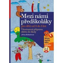 Mezi námi předškoláky 3 - 5 let   Jiřina Bednářová