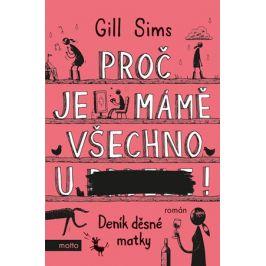 Proč je mámě všechno u ***! | Gill Sims, Jakub Chodil