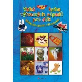 Velká kniha výtvarných nápadů pro děti |  kolektiv