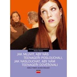 Jak mluvit, aby nás teenageři poslouchali, jak poslouchat, aby nám teenageři dův | Elaine Mazlish, Adele Faber