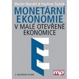 Monetární ekonomie v malé otevřené ekonomice | Martin Mandel, Vladimír Tomšík