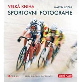 Velká kniha sportovní fotografie | Martin Kozák
