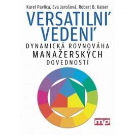 Versatilní vedení - dynamická rovnováha manažerských dovedností | Eva Jarošová, Robert B.  Kaiser, Karel Pavlica