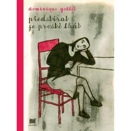 Předstírat je prostě lhát | Dominique Goblet, Dominique Goblet