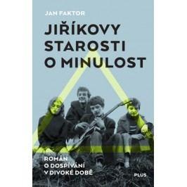 Jiříkovy starosti o minulost | Jan Faktor