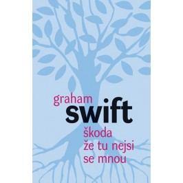 Škoda že tu nejsi se mnou | Graham Swift