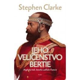 Jeho Veličenstvo Bertie | Stephen Clarke