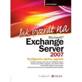 Jak vyzrát na Microsoft Exchange Server 2007   Henrik Walther