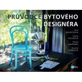 Průvodce bytového designéra | Leona Fousková, Jana Boháčková, Tomáš Havránek, Zuzana Staňková