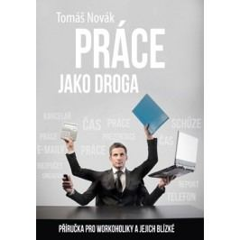 Práce jako droga | Tomáš Novák