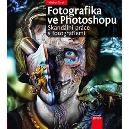 Fotografika ve Photoshopu: Skandální práce s fotografiemi | Michal Siroň