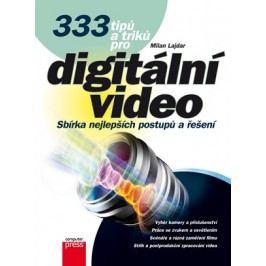 333 tipů a triků pro digitální video | Milan Lajdar