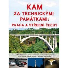 Kam za technickými památkami: Praha a střední Čechy   Milan Plch, Jan Pohunek