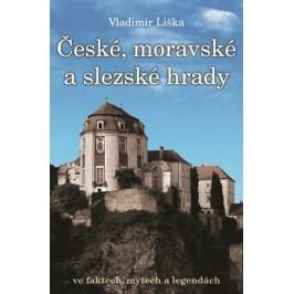 České, moravské a slezské hrady ve faktech, mýtech a legendách. | Vladimír Liška