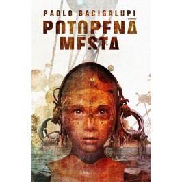 Potopená města   Paolo Bacigalupi
