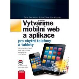 Vytváříme mobilní web a aplikace pro chytré telefony a tablety | Earle Castledine, Myles Eftos, Max Wheeler