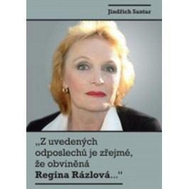 Z uvedených odposlechů je zřejmé, že obviněná Regina Rázlová… | Jindřich Santar