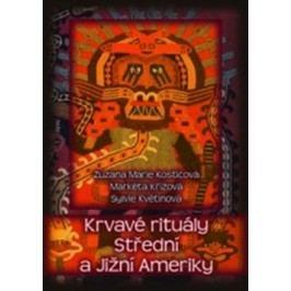 Krvavé rituály Střední a Jižní Ameriky | Zuzana Marie Kostićová, Markéta Křížová, Sylvie Květinová