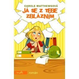 Já se z tebe zblázním | Carole Matthewsová