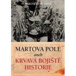 Martova pole aneb Krvavá bojiště historie | Miroslav Ivanov