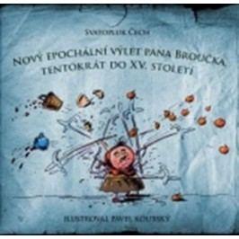 Nový epochální výlet pana Broučka tentokrát do XV.století | Pavel Koutský, Svatopluk Čech