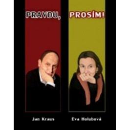Pravdu, prosím ! - nové vydání | Jan Kraus, Eva Holubová