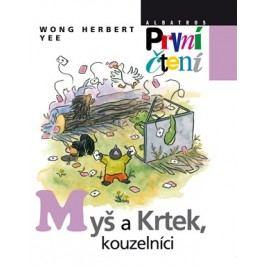 Myš a krtek, kouzelníci | Wong Herbert Yee, Wong Herbert Yee