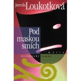 Pod maskou smích | Jarmila Loukotková