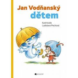 Jan Vodňanský dětem – Hádala se paraplata a další... | Jan Vodňanský, Ladislava Pechová