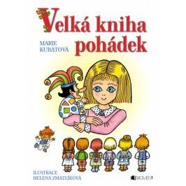 Velká kniha pohádek – H. Zmatlíková / M. Kubátová | Marie Kubátová, Helena Zmatlíková