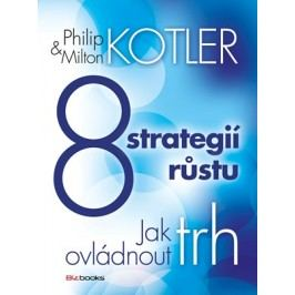8 strategií růstu | Milton Kotler, Philip Kotler