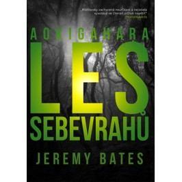 Les sebevrahů Aokigahara | David Sajvera, Jeremy Bates