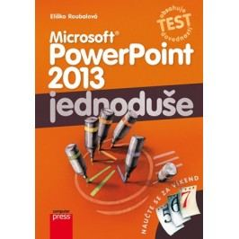 Microsoft PowerPoint 2013: Jednoduše   Eliška Roubalová