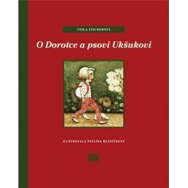 O Dorotce a psovi Ukšukovi | Viola Fischerová, Pavlína Řezníčková