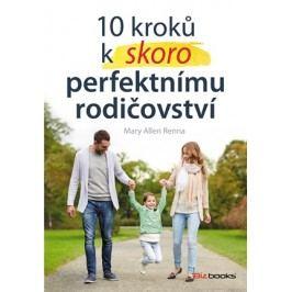 10 kroků k (skoro) perfektnímu rodičovství | Mary Ellen Renna