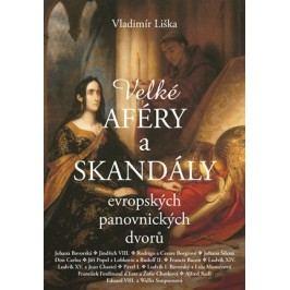 Velké aféry a skandály evropských panovnických dvorů | Vladimír Liška