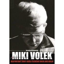 Miki Volek: nespoutaný život krále českého rock and rollu | Jaroslav Kříženecký