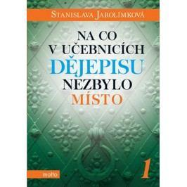 Na co v učebnicích dějepisu nezbylo místo 1 | Stanislava Jarolímková