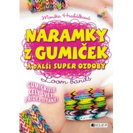 Náramky z gumiček a další super ozdoby | Monika Hrabálková