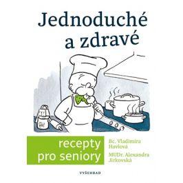 Jednoduché a zdravé recepty pro seniory  | Vladimíra Havlová, Alexandra Jirkovská
