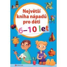 Největší kniha nápadů pro děti 6-10 let |  kolektiv
